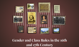 gender roles in the 16th century Although gender roles were largely defined in  the eighteenth century was characterized by three  stereotypes about women in science were directed at.