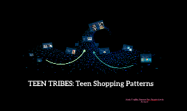 TEEN TRIBES: Teen Shopping Patterns