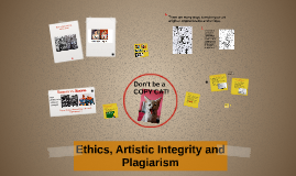 Ethics, Artistic Integrity and Plagiarism