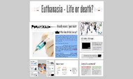 Euthanasia - Life or death?