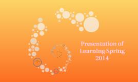 Presentation of Learning Spring 2014