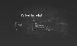 I/E Goals for Today!