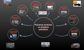 Poluarea mediului cu produse petroliere