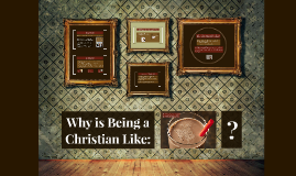 Why is Being a Christian like: