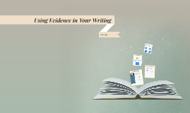 Using Evidence in Your Writing