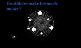 Do athletes make to much money