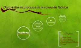 Desarrollo de procesos de innovación técnica