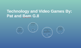 Technology and Video Games By: Pat and Bam G.8