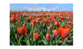 WWII: The Liberation of Holland