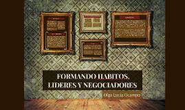 FORMANDO HABITOS, LIDERES Y NEGOCIADORES