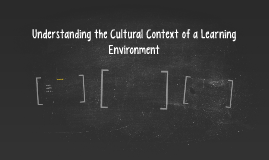 Understanding the Cultural Context of a Learning Environment