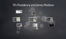 TJ's Presidency and James Madison