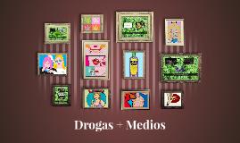 Drogas + Medios