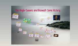 The Anglo-Saxons and Beowulf: Some History