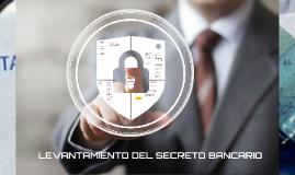 LEVANTAMIENTO DEL SECRETO BANCARIO