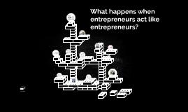What happens when entrepeneurs act like entrepeneurs?