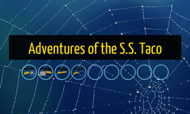 Adventures of the S.S. Taco