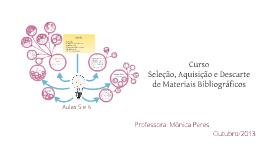 Copy of AULAS 5 e 6 - Curso: Seleção, Aquisição e Descarte de Materiais Bibliográficos