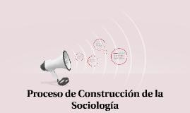Copy of Proceso de Construcción de la Sociología