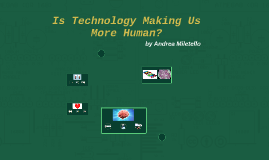 Is Technology Making Us More Human?
