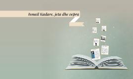 Ismail Kadare, jeta dhe vepra