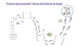 Primeras Aproximaciones Teóricas al Estudio de los Grupos