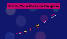 How The Media Affects Our Perceptions