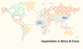Imperialism in Africa & China