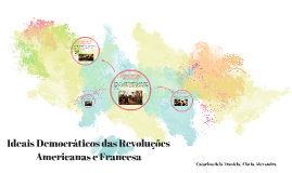 Ideais Democráticos das revoluções Americanas e Francesa