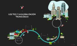 LOS TICS Y LA GLOBALIZACIÓN TECNOLÓGICA