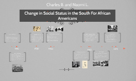 Change in Social Status in the South for African Americans by Charles Broussard and Naomi Lumanauw per. 4
