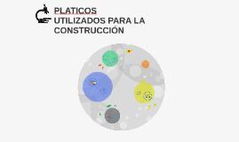 PLATICOS UTILIZADOS PARA LA CONSTRUCCIÓN