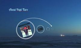 About Papi Turo