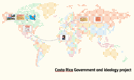 Costa Rica Government and ideology project
