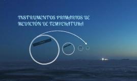 INSTRUMENTOS PRIMARIOS DE MEDICIÓN DE TEMPERATURA