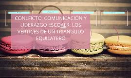 CONLFICTO, COMUNICACIÓN Y LIDERAZGO ESCOALR: LOS VERTICES DE