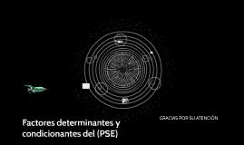 Factores determinantes y condicionantes del (PSE)