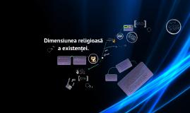 Copy of Dimensiunea religioasă a existenței