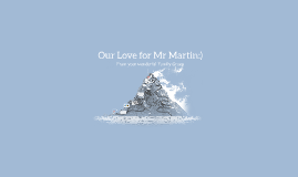 Our Love for Mr Martin:)