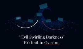 """"""" Evil Swirling Darkness"""""""