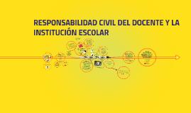 Copy of RESPONSABILIDAD CIVIL DEL DOCENTE Y LA INSTITUCIÓN ESCOLAR