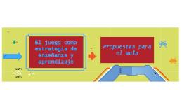 El juego como estrategia de enseñanza y de aprendizaje