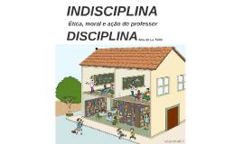 INDISCIPLINA - Ética, moral e ação do professor - DISCIPLINA