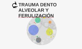 TRAUMA DENTO ALVEOLAR Y FERULIZACIÓN