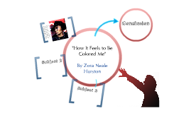 how it feels to be colored me essay How it feels to be colored me essays zora neale hurston in how it feels to be colored me describes how her image of herself changed as other.