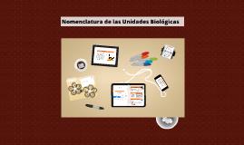 Copy of Nomenclatura de las Unidades Biológicas