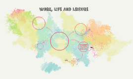 WORK, LIFE AND LEISURE