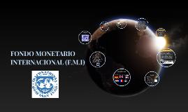 FONDO MONETARIO INTERNACIONAL (F.M.I)