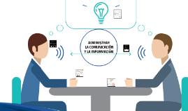 ADMINISTRAR LA COMUNICACIÓN Y LA INFORMACIÓN