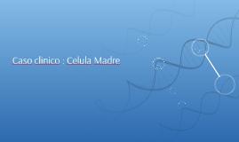 Caso clinico : Celula Madre